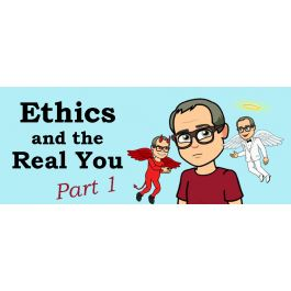 Ethics and the Real You - Part 1 (OCT 2021)
