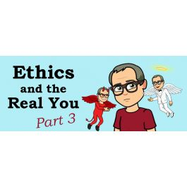 Ethics and the Real You - Part 3 (OCT 2021)